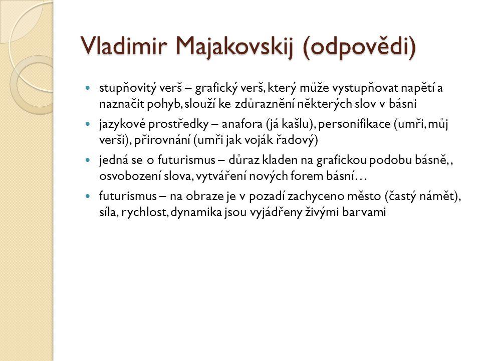Vladimir Majakovskij (odpovědi) stupňovitý verš – grafický verš, který může vystupňovat napětí a naznačit pohyb, slouží ke zdůraznění některých slov v
