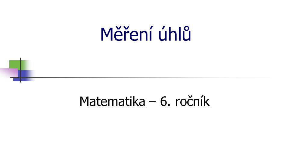 Měření úhlů Matematika – 6. ročník