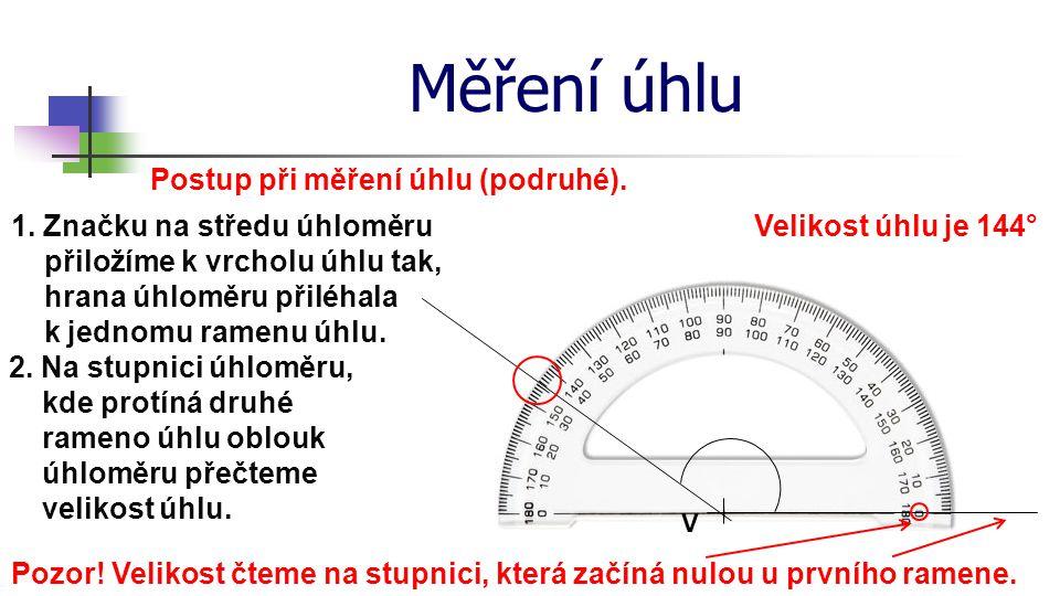 Měření úhlu Postup při měření úhlu (podruhé). V 1. Značku na středu úhloměru přiložíme k vrcholu úhlu tak, hrana úhloměru přiléhala k jednomu ramenu ú