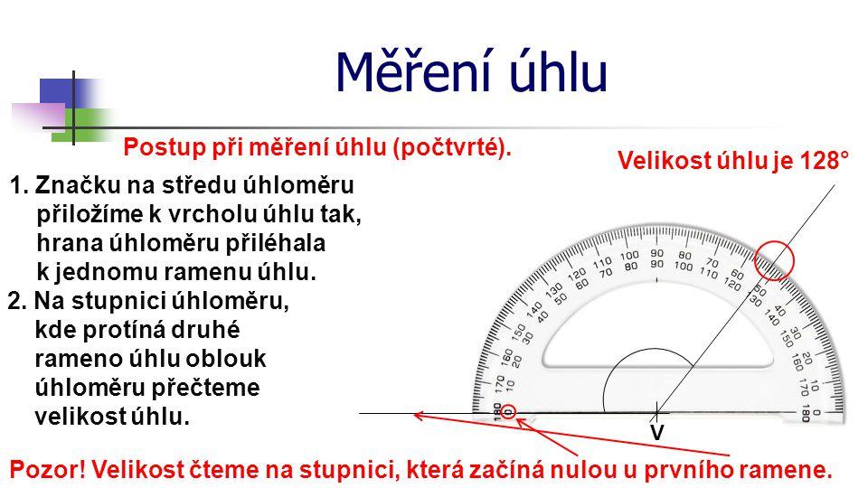 Měření úhlu Postup při měření úhlu (počtvrté). V 1. Značku na středu úhloměru přiložíme k vrcholu úhlu tak, hrana úhloměru přiléhala k jednomu ramenu