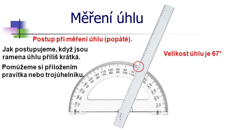 Měření úhlu Postup při měření úhlu (popáté). V Jak postupujeme, když jsou ramena úhlu příliš krátká. Pomůžeme si přiložením pravítka nebo trojúhelníku