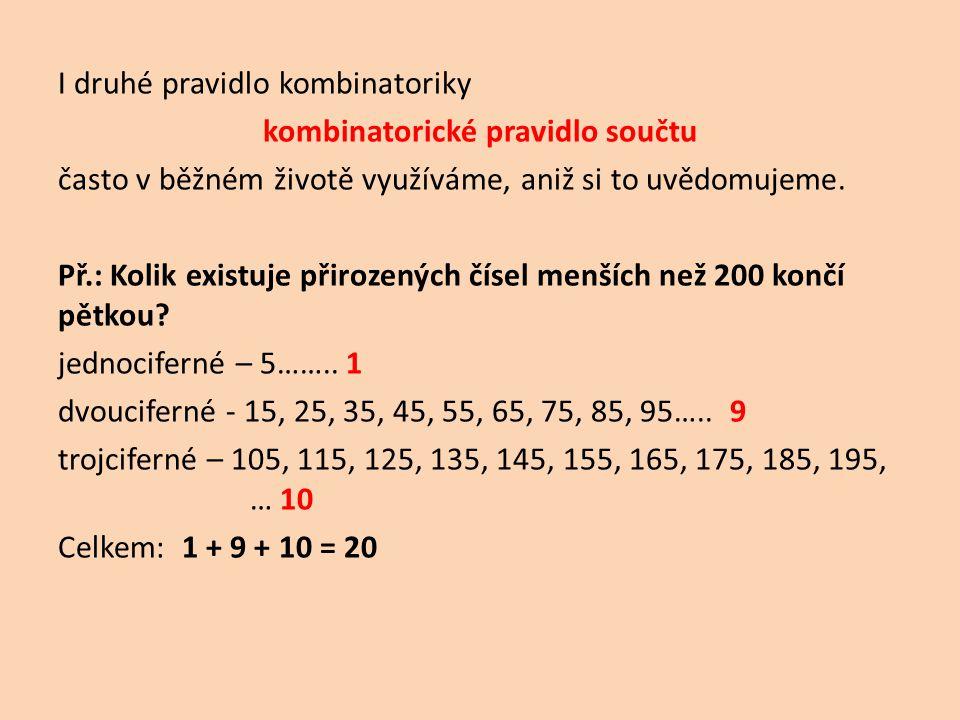 I druhé pravidlo kombinatoriky kombinatorické pravidlo součtu často v běžném životě využíváme, aniž si to uvědomujeme.