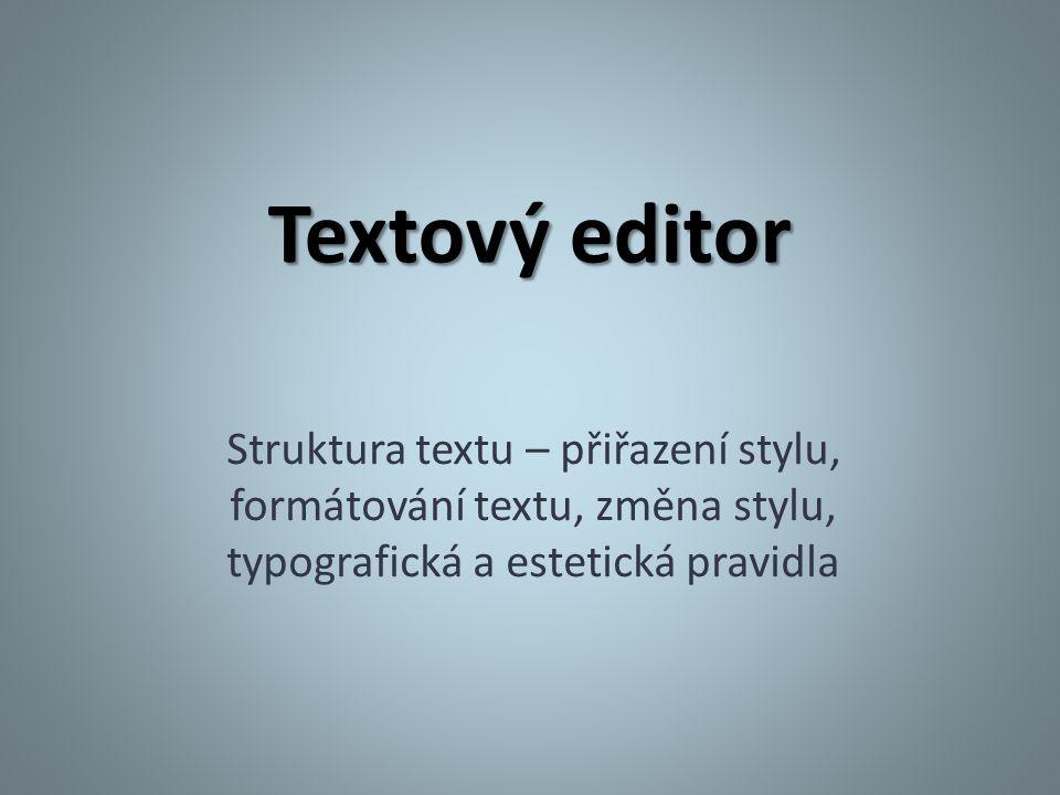 Textový editor Struktura textu – přiřazení stylu, formátování textu, změna stylu, typografická a estetická pravidla