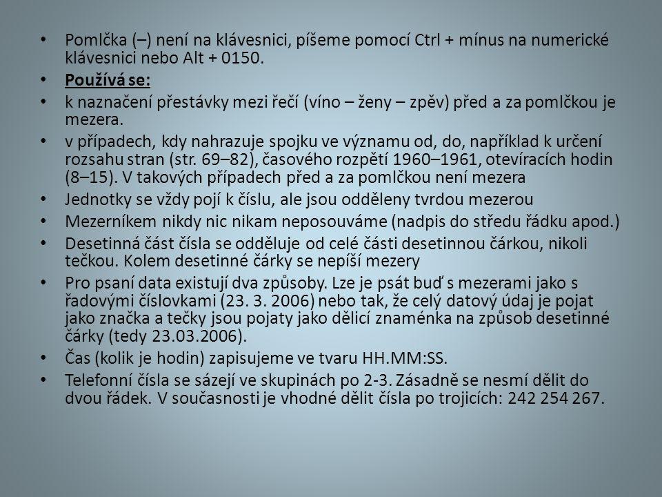 Pomlčka (–) není na klávesnici, píšeme pomocí Ctrl + mínus na numerické klávesnici nebo Alt + 0150. Používá se: k naznačení přestávky mezi řečí (víno