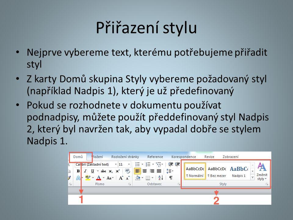 Přiřazení stylu Nejprve vybereme text, kterému potřebujeme přiřadit styl Z karty Domů skupina Styly vybereme požadovaný styl (například Nadpis 1), kte