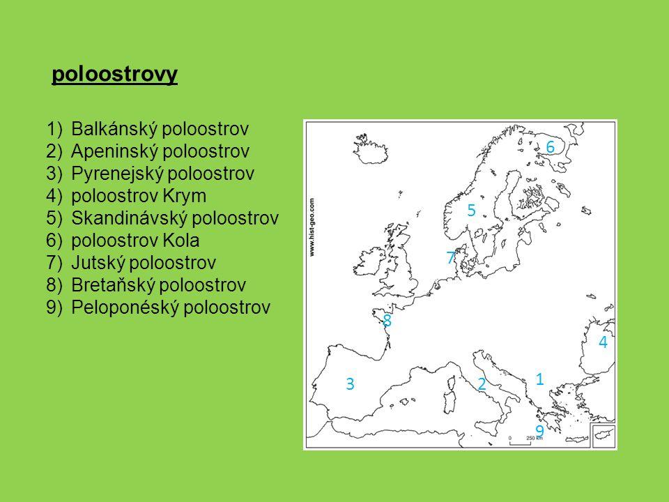 1)Balkánský poloostrov 2)Apeninský poloostrov 3)Pyrenejský poloostrov 4)poloostrov Krym 5)Skandinávský poloostrov 6)poloostrov Kola 7)Jutský poloostro