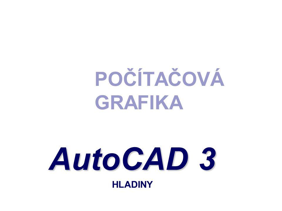 POČÍTAČOVÁ GRAFIKA AutoCAD 3 AutoCAD 3 HLADINY
