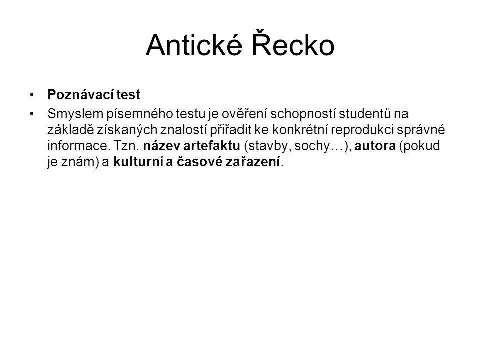 Antické Řecko Poznávací test Smyslem písemného testu je ověření schopností studentů na základě získaných znalostí přiřadit ke konkrétní reprodukci správné informace.
