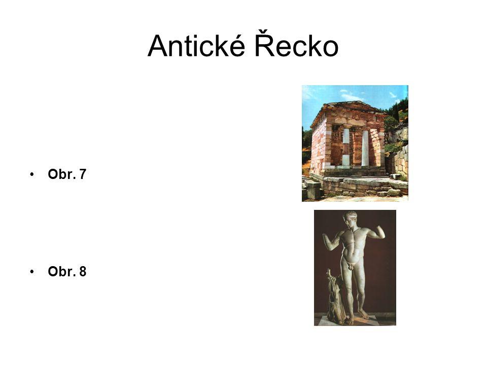 Antické Řecko Obr. 9 Obr. 10