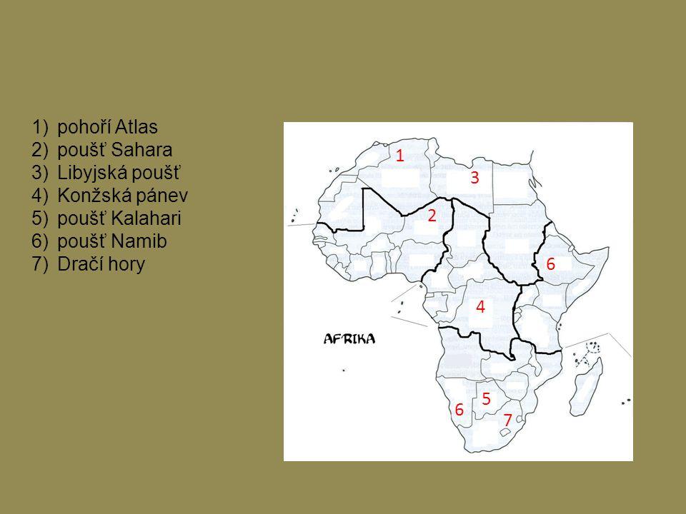 1)pohoří Atlas 2)poušť Sahara 3)Libyjská poušť 4)Konžská pánev 5)poušť Kalahari 6)poušť Namib 7)Dračí hory 1 2 3 4 5 6 6 7