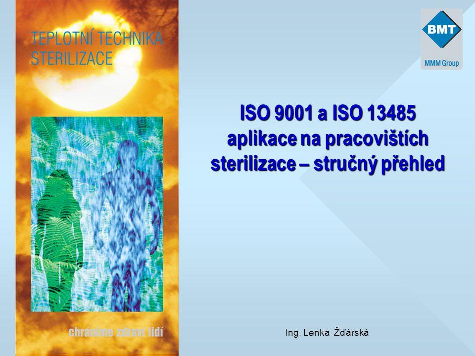 ISO 9001 a ISO 13485 aplikace na pracovištích sterilizace – stručný přehled Ing. Lenka Žďárská