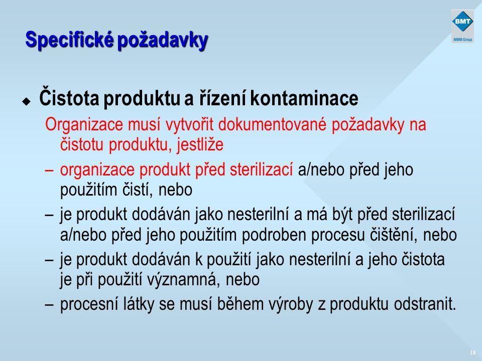 18 Specifické požadavky u Čistota produktu a řízení kontaminace Organizace musí vytvořit dokumentované požadavky na čistotu produktu, jestliže –organi