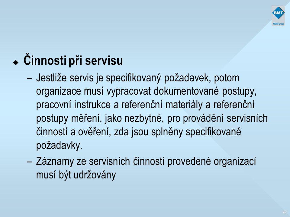 20 u Činnosti při servisu –Jestliže servis je specifikovaný požadavek, potom organizace musí vypracovat dokumentované postupy, pracovní instrukce a re