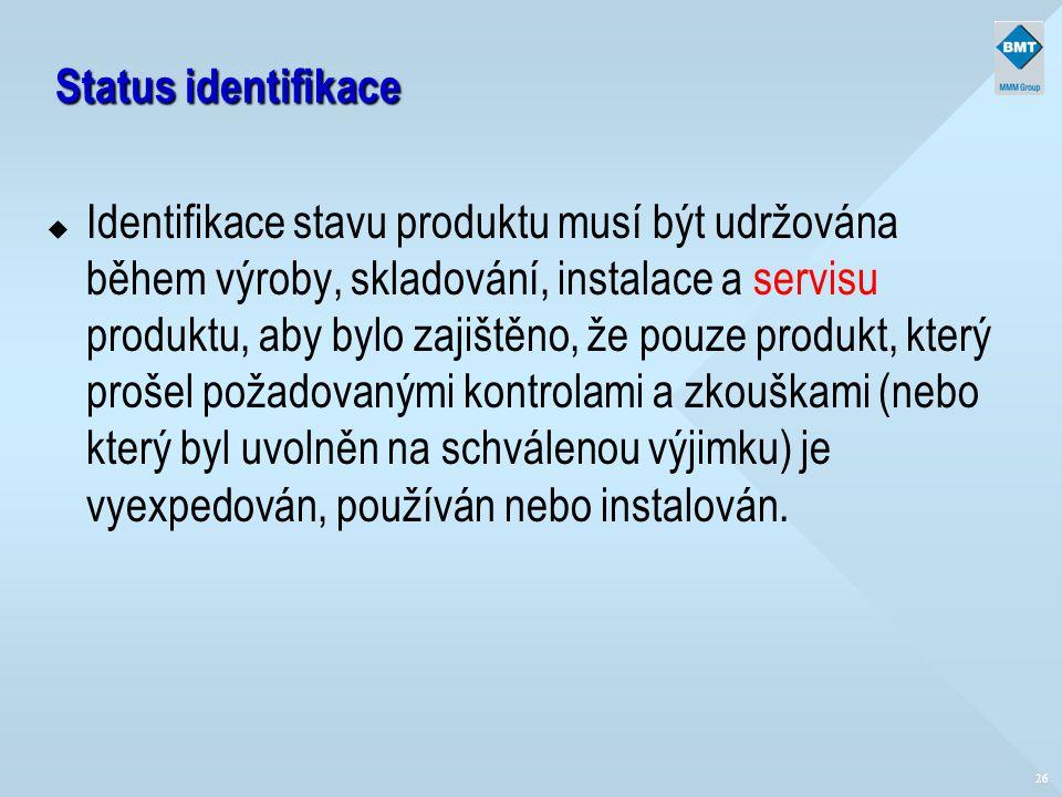 26 Status identifikace u Identifikace stavu produktu musí být udržována během výroby, skladování, instalace a servisu produktu, aby bylo zajištěno, že