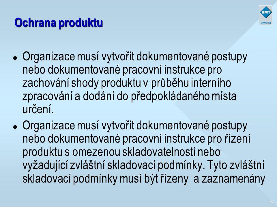 27 Ochrana produktu u Organizace musí vytvořit dokumentované postupy nebo dokumentované pracovní instrukce pro zachování shody produktu v průběhu inte