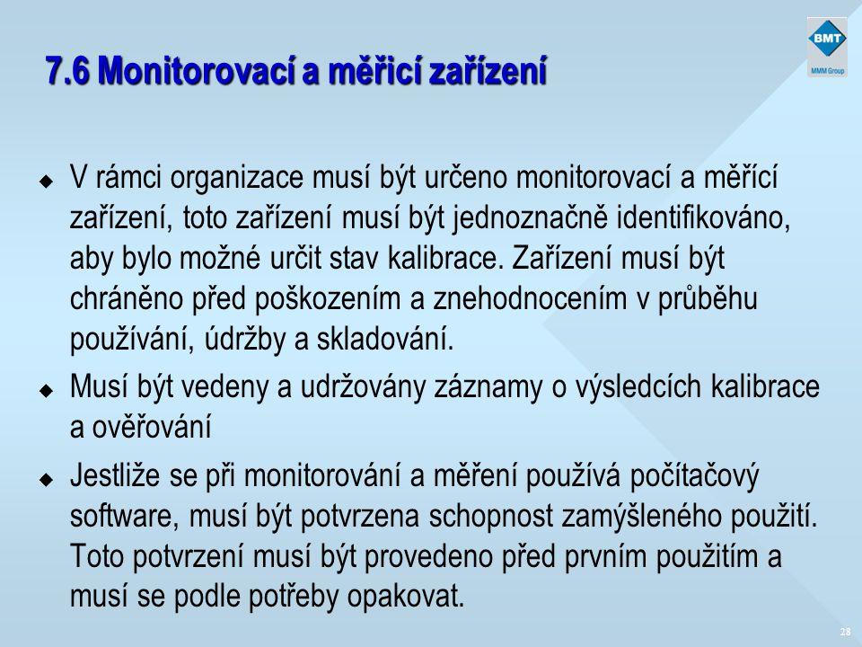 28 7.6 Monitorovací a měřicí zařízení u V rámci organizace musí být určeno monitorovací a měřící zařízení, toto zařízení musí být jednoznačně identifi
