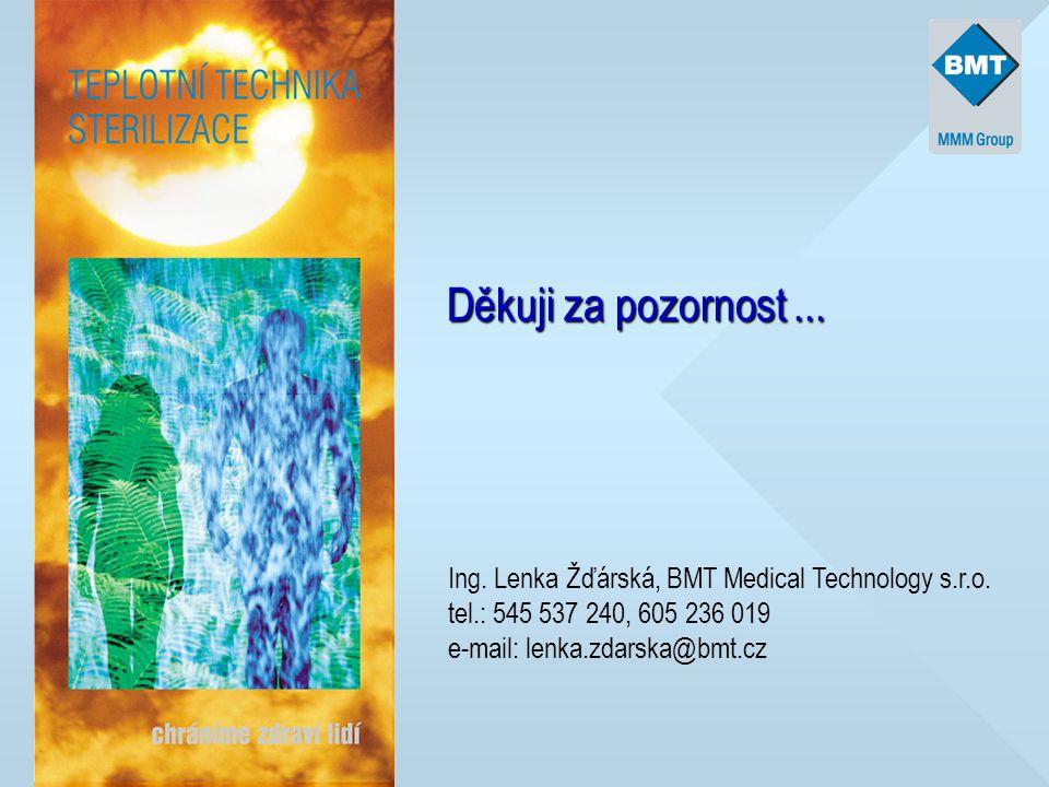 Děkuji za pozornost... Ing. Lenka Žďárská, BMT Medical Technology s.r.o. tel.: 545 537 240, 605 236 019 e-mail: lenka.zdarska@bmt.cz