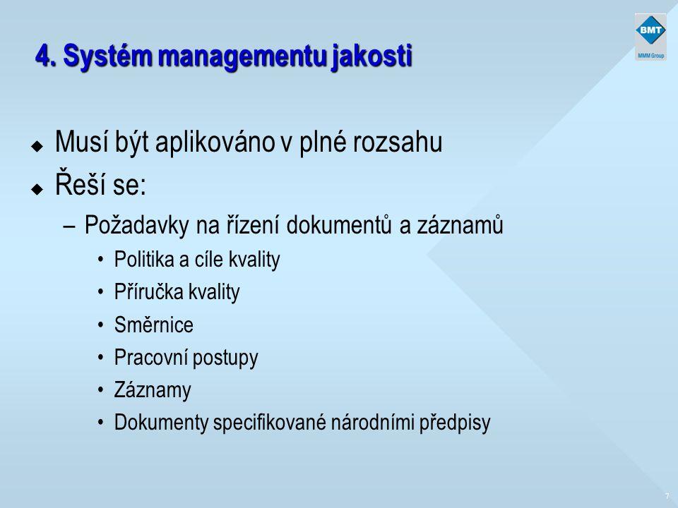 4. Systém managementu jakosti u Musí být aplikováno v plné rozsahu u Řeší se: –Požadavky na řízení dokumentů a záznamů Politika a cíle kvality Příručk