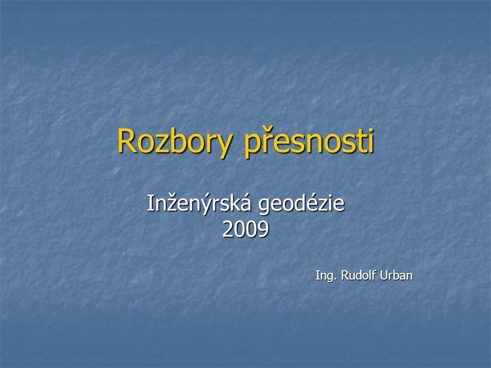 Rozbory přesnosti Inženýrská geodézie 2009 Ing. Rudolf Urban