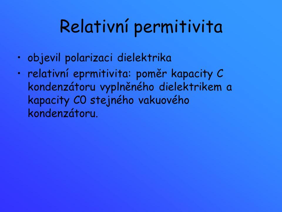 Relativní permitivita objevil polarizaci dielektrika relativní eprmitivita: poměr kapacity C kondenzátoru vyplněného dielektrikem a kapacity C0 stejné