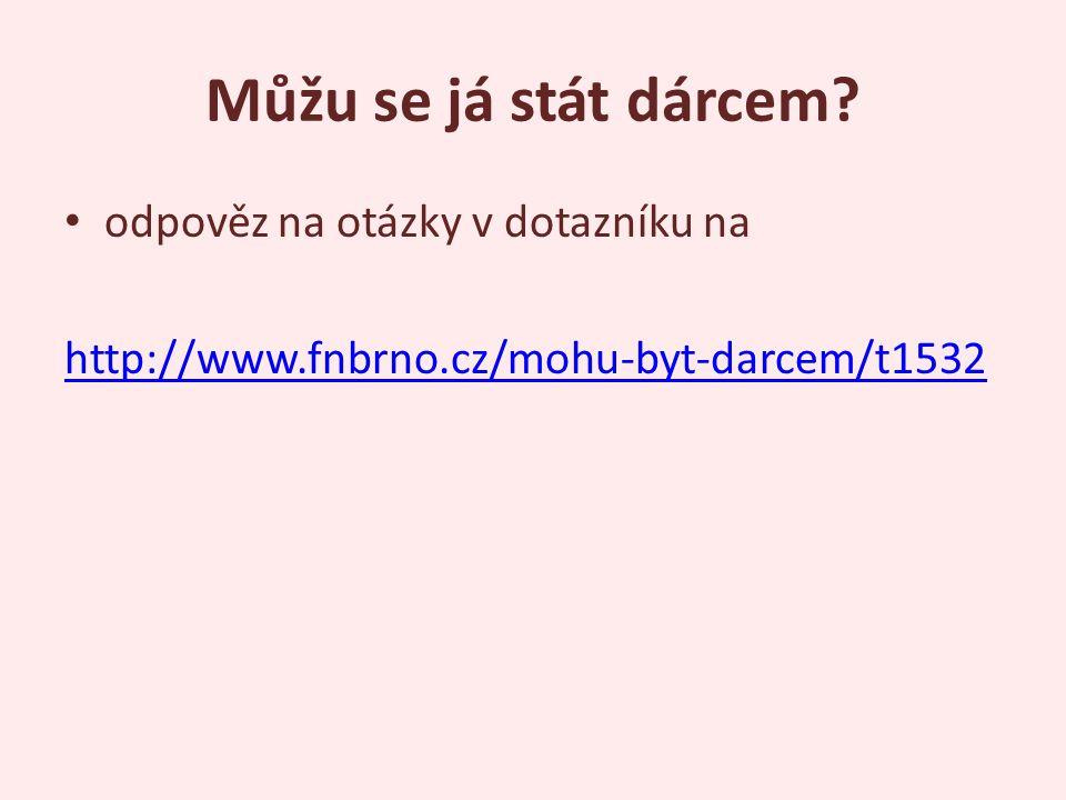 Můžu se já stát dárcem? odpověz na otázky v dotazníku na http://www.fnbrno.cz/mohu-byt-darcem/t1532