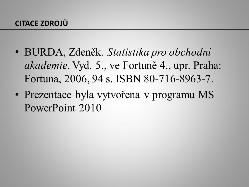 CITACE ZDROJŮ BURDA, Zdeněk. Statistika pro obchodní akademie. Vyd. 5., ve Fortuně 4., upr. Praha: Fortuna, 2006, 94 s. ISBN 80-716-8963-7. Prezentace