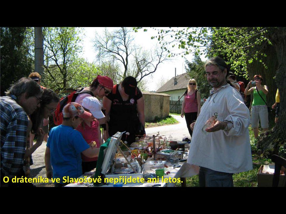 O dráteníka ve Slavošově nepřijdete ani letos.