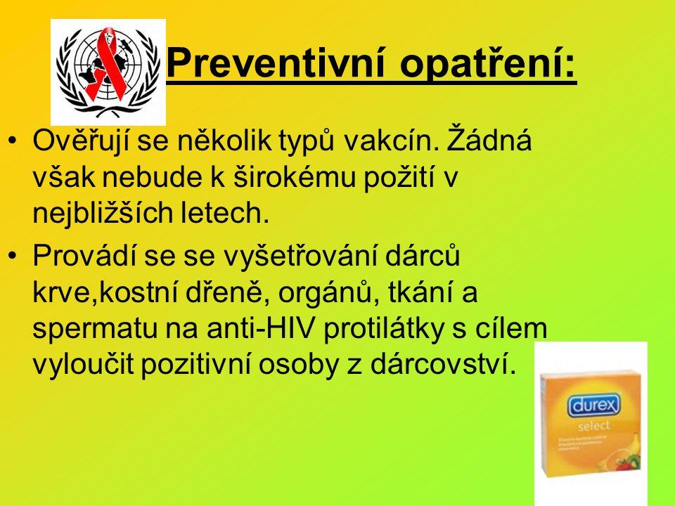 Preventivní opatření: Ověřují se několik typů vakcín. Žádná však nebude k širokému požití v nejbližších letech. Provádí se se vyšetřování dárců krve,k