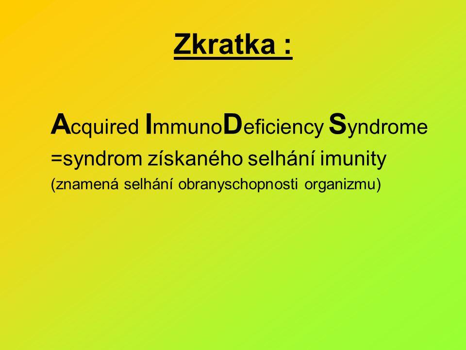 Zkratka : A cquired I mmuno D eficiency S yndrome =syndrom získaného selhání imunity (znamená selhání obranyschopnosti organizmu)