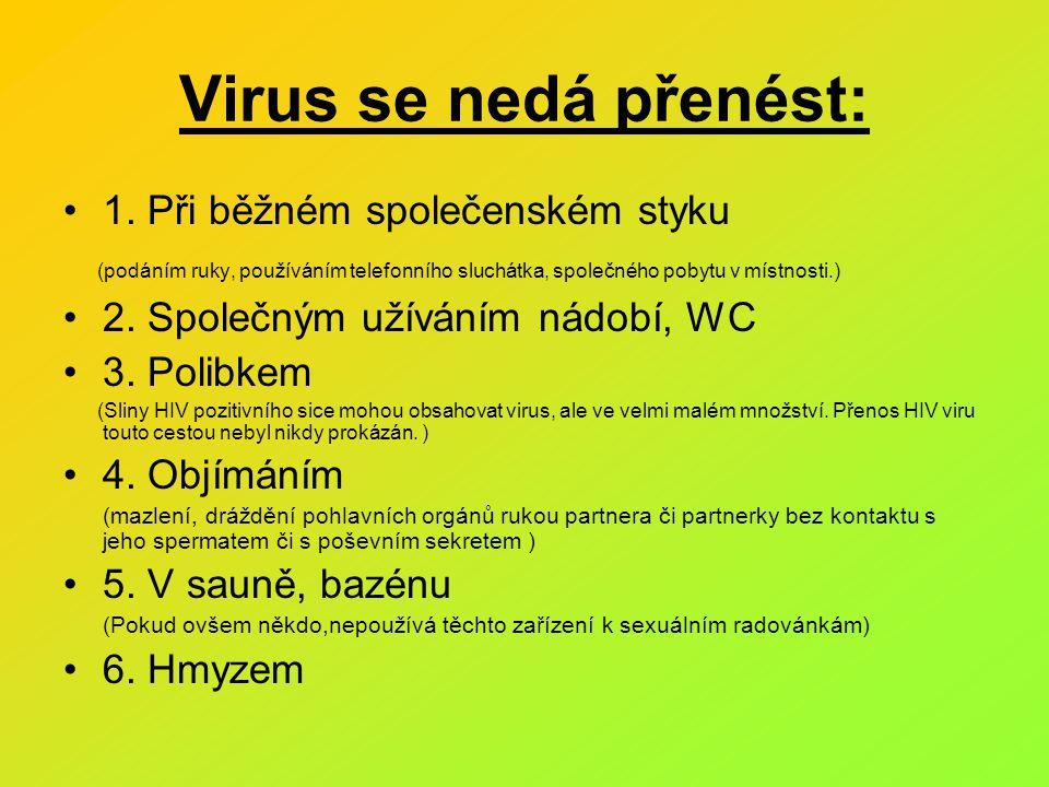 Virus se nedá přenést: 1. Při běžném společenském styku (podáním ruky, používáním telefonního sluchátka, společného pobytu v místnosti.) 2. Společným