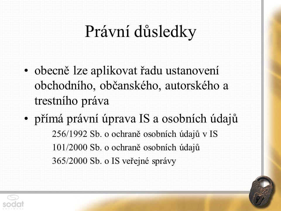 Právní důsledky obecně lze aplikovat řadu ustanovení obchodního, občanského, autorského a trestního práva přímá právní úprava IS a osobních údajů 256/1992 Sb.