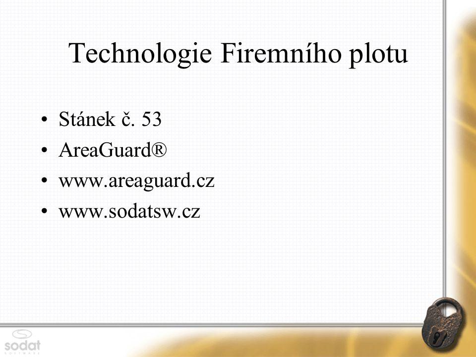 Technologie Firemního plotu Stánek č. 53 AreaGuard® www.areaguard.cz www.sodatsw.cz