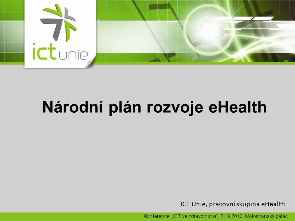 """Národní plán rozvoje eHealth ICT Unie, pracovní skupina eHealth Konference: """"ICT ve zdravotnictví , 21.9.2010, Malostranský palác"""