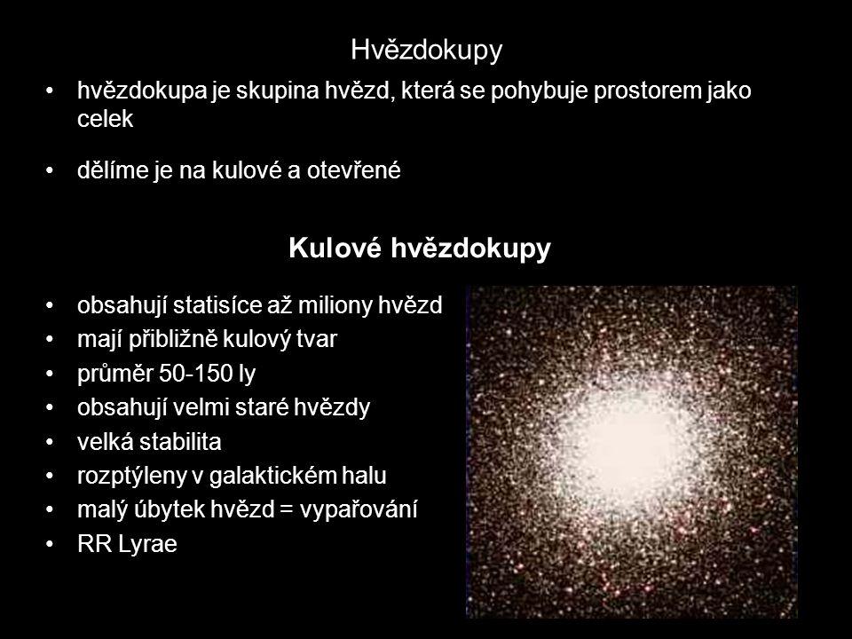 Hvězdokupy hvězdokupa je skupina hvězd, která se pohybuje prostorem jako celek dělíme je na kulové a otevřené Kulové hvězdokupy obsahují statisíce až