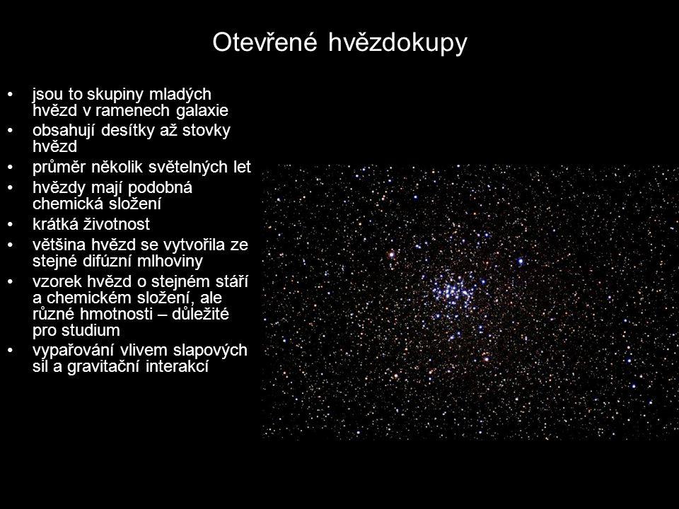 Otevřené hvězdokupy jsou to skupiny mladých hvězd v ramenech galaxie obsahují desítky až stovky hvězd průměr několik světelných let hvězdy mají podobn