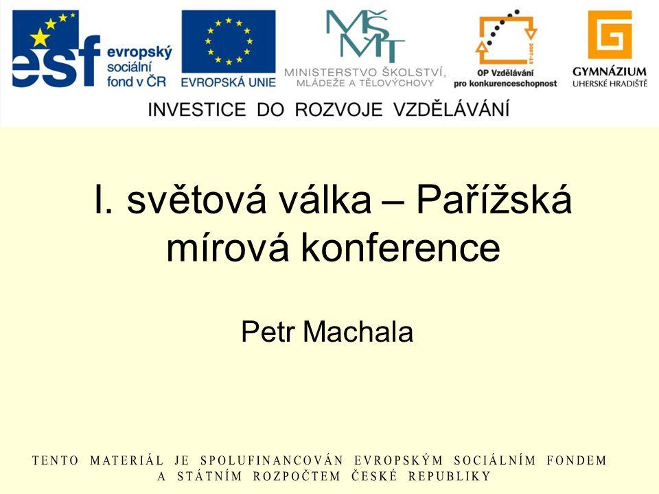I. světová válka – Pařížská mírová konference Petr Machala
