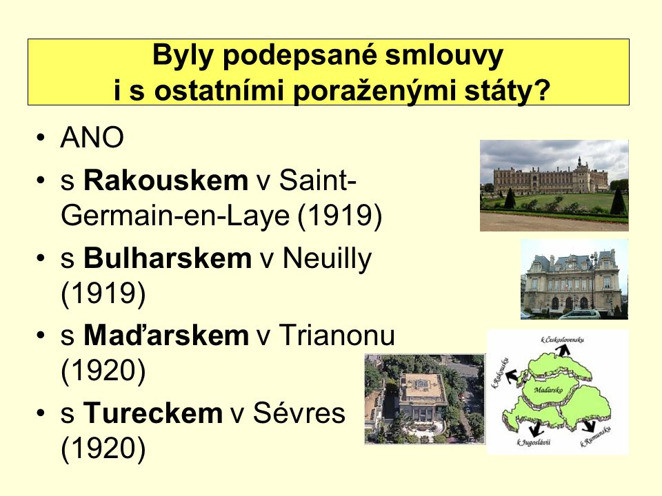 ANO s Rakouskem v Saint- Germain-en-Laye (1919) s Bulharskem v Neuilly (1919) s Maďarskem v Trianonu (1920) s Tureckem v Sévres (1920) Byly podepsané