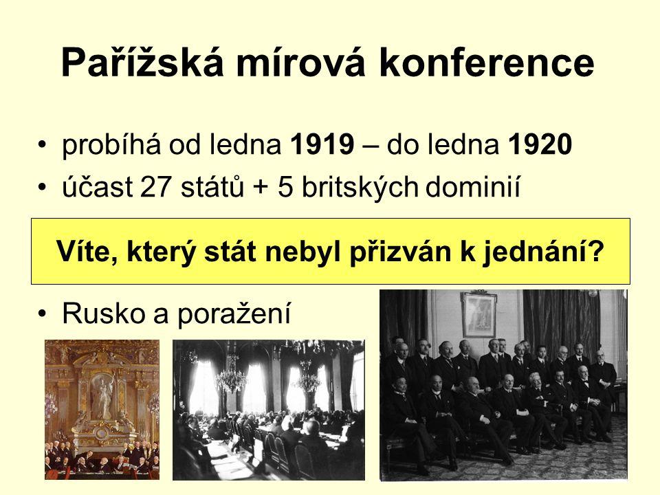 Pařížská mírová konference probíhá od ledna 1919 – do ledna 1920 účast 27 států + 5 britských dominií Rusko a poražení Víte, který stát nebyl přizván