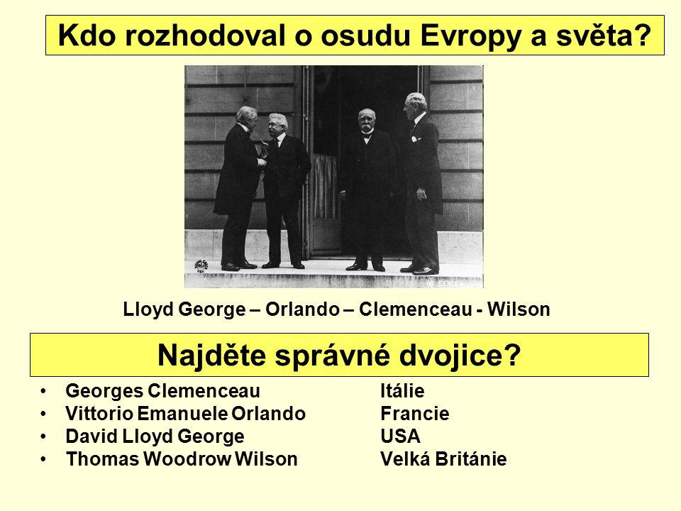Georges ClemenceauItálie Vittorio Emanuele OrlandoFrancie David Lloyd GeorgeUSA Thomas Woodrow WilsonVelká Británie Najděte správné dvojice? Lloyd Geo