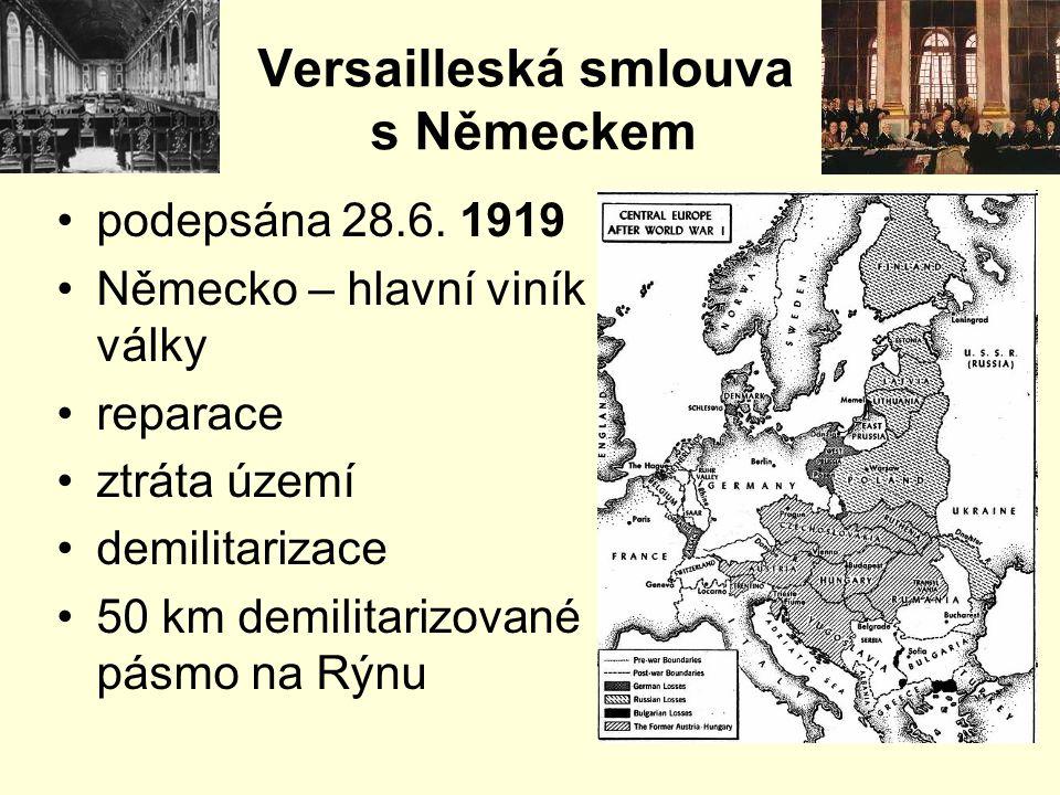 Versailleská smlouva s Německem podepsána 28.6. 1919 Německo – hlavní viník války reparace ztráta území demilitarizace 50 km demilitarizované pásmo na