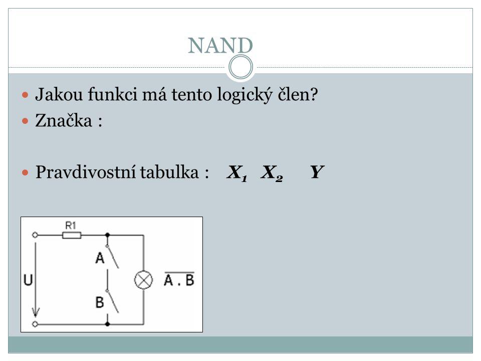 NOR Jakou funkci má tento logický člen? Značka : Pravdivostní tabulka : X 1 X 2 Y