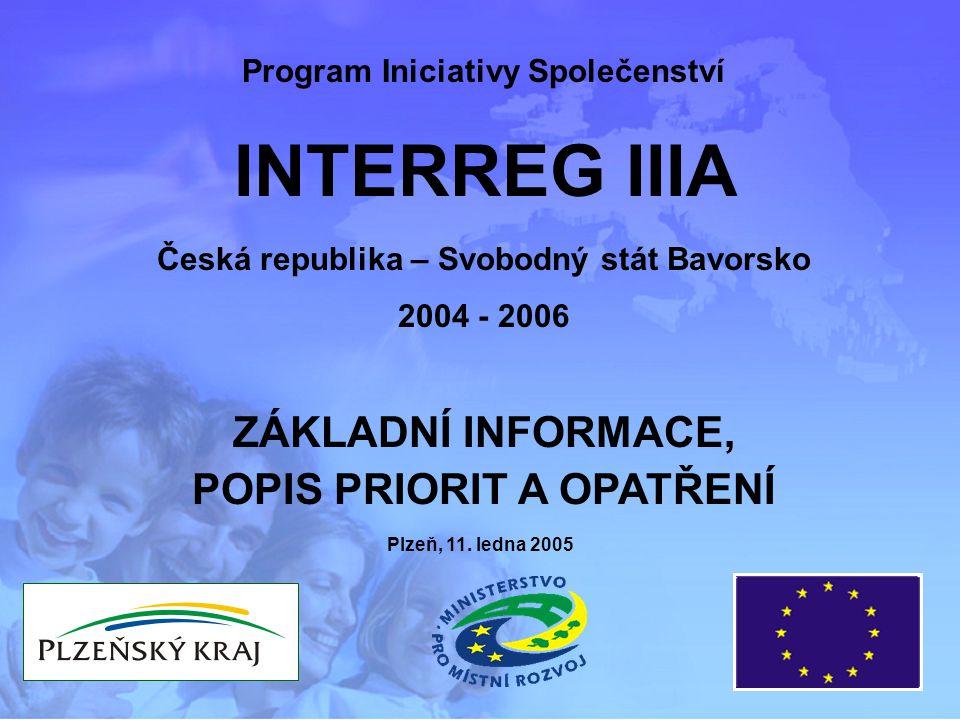 Program Iniciativy Společenství INTERREG IIIA Česká republika – Svobodný stát Bavorsko 2004 - 2006 FINANCE, ZPŮSOBILÉ VÝDAJE, PROCES ADMINISTRACE Plzeň, 11.
