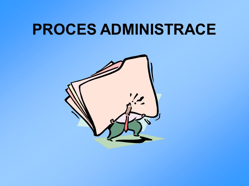 PROCES ADMINISTRACE