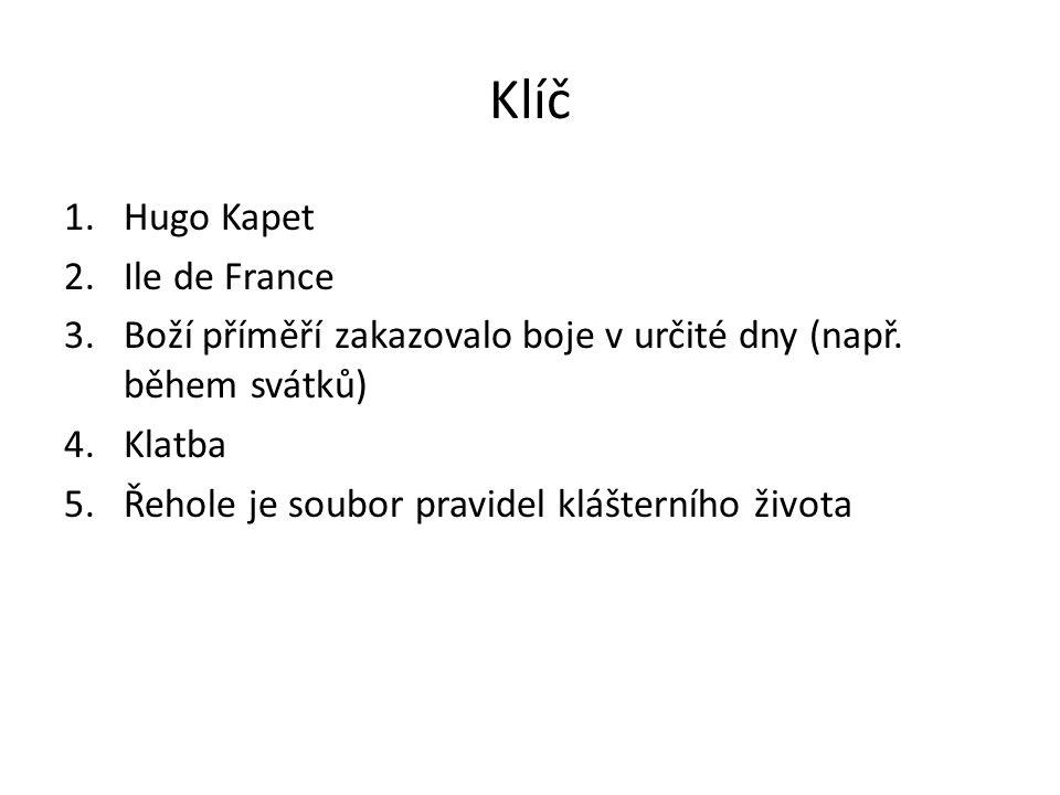 Klíč 1.Hugo Kapet 2.Ile de France 3.Boží příměří zakazovalo boje v určité dny (např.