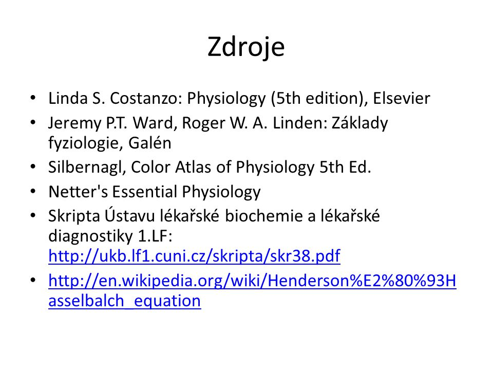 Zdroje Linda S.Costanzo: Physiology (5th edition), Elsevier Jeremy P.T.