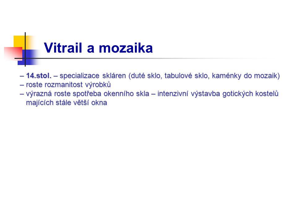 Vitrail a mozaika – 14.stol. – specializace skláren (duté sklo, tabulové sklo, kaménky do mozaik) – 14.stol. – specializace skláren (duté sklo, tabulo