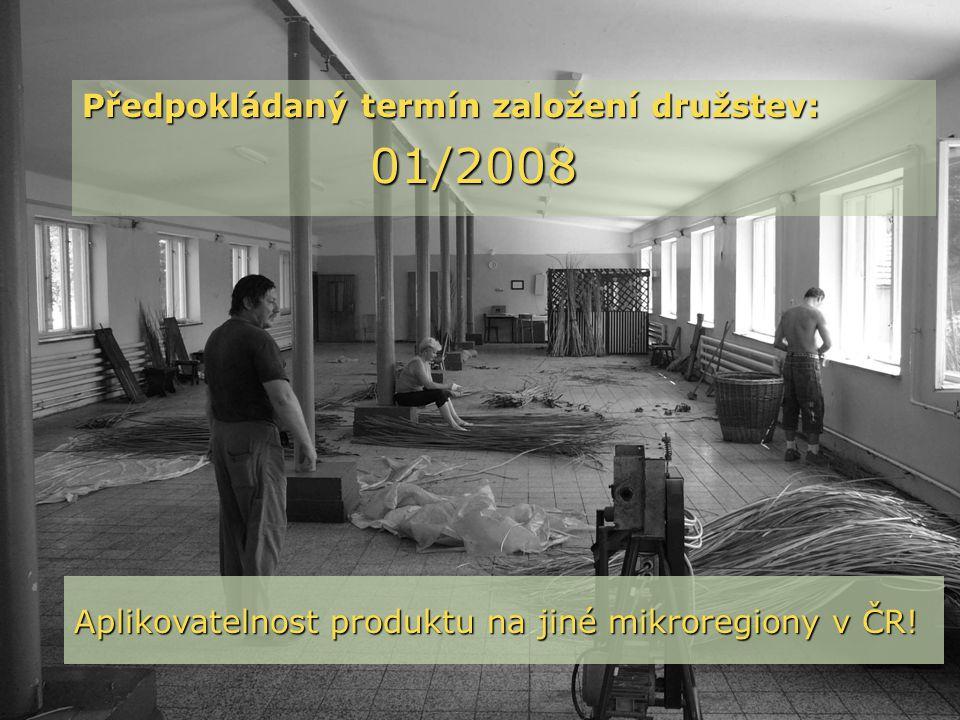 Předpokládaný termín založení družstev: 01/2008 Aplikovatelnost produktu na jiné mikroregiony v ČR!