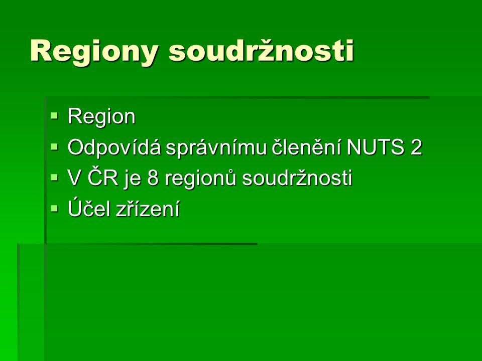 Regiony soudržnosti  Region  Odpovídá správnímu členění NUTS 2  V ČR je 8 regionů soudržnosti  Účel zřízení