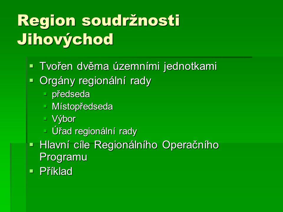 Region soudržnosti Jihovýchod  Tvořen dvěma územními jednotkami  Orgány regionální rady  předseda  Místopředseda  Výbor  Úřad regionální rady 