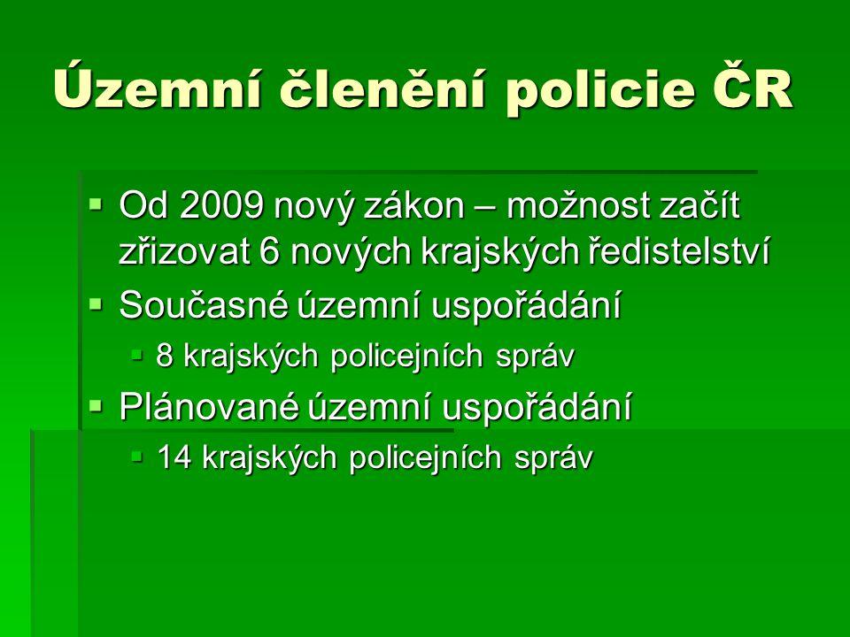 Územní členění policie ČR  Od 2009 nový zákon – možnost začít zřizovat 6 nových krajských ředistelství  Současné územní uspořádání  8 krajských pol